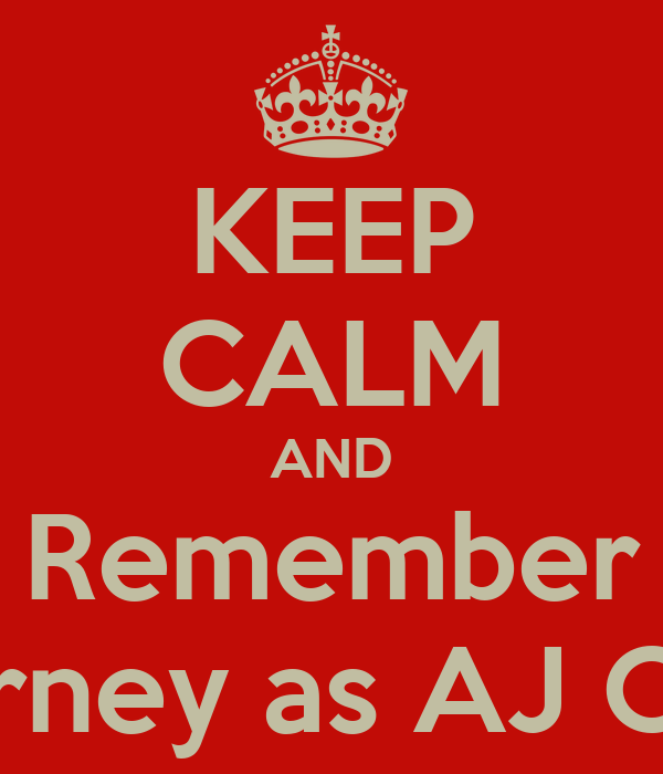 KEEP CALM AND Remember Tate Berney as AJ Chandler
