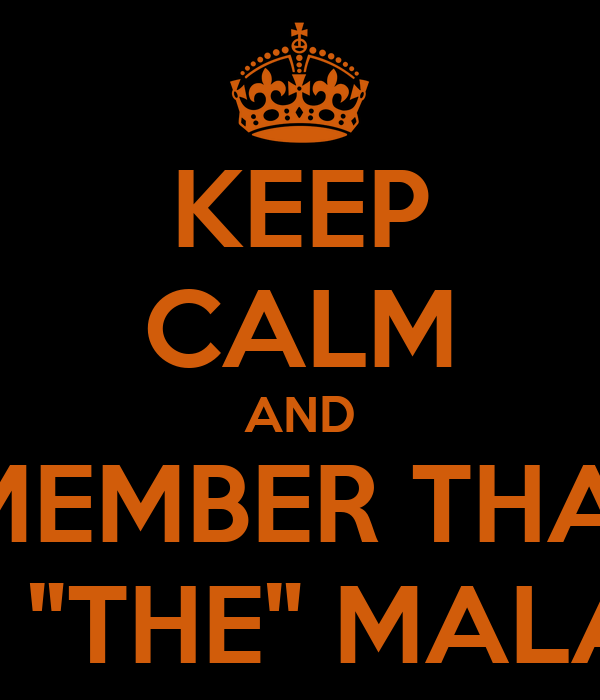 "KEEP CALM AND REMEMBER THARIF Q IS ""THE"" MALANG"