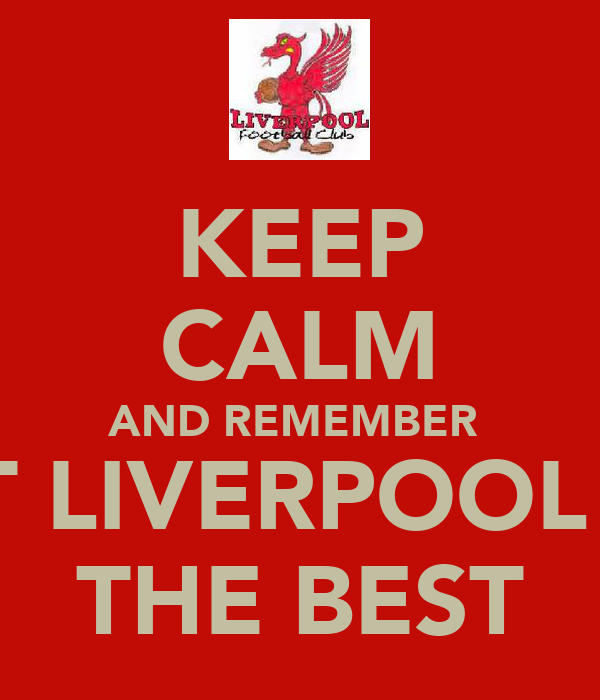 KEEP CALM AND REMEMBER  THAT LIVERPOOL ARE  THE BEST