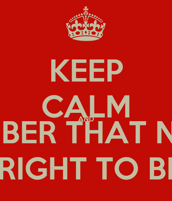 KEEP CALM AND REMEMBER THAT NO ONE HAS THE RIGHT TO BEAT YOU.