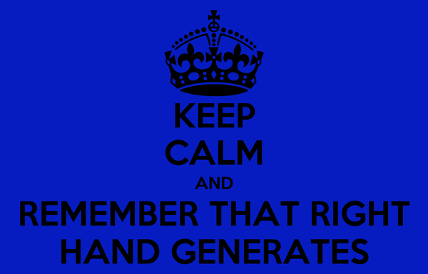 KEEP CALM AND REMEMBER THAT RIGHT HAND GENERATES