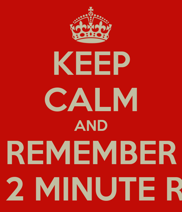 KEEP CALM AND REMEMBER THE 2 MINUTE RULE