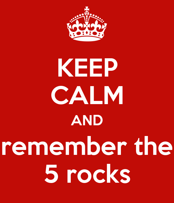 KEEP CALM AND remember the 5 rocks