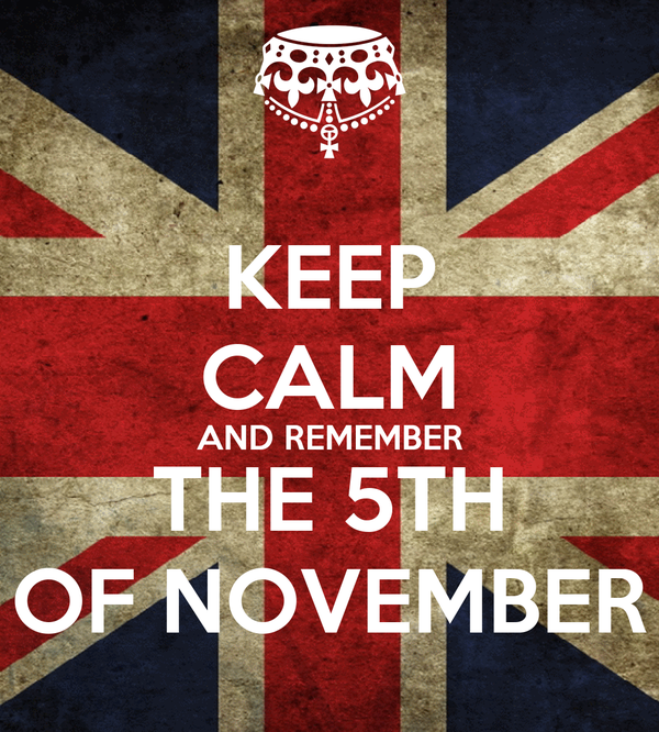 KEEP CALM AND REMEMBER THE 5TH OF NOVEMBER