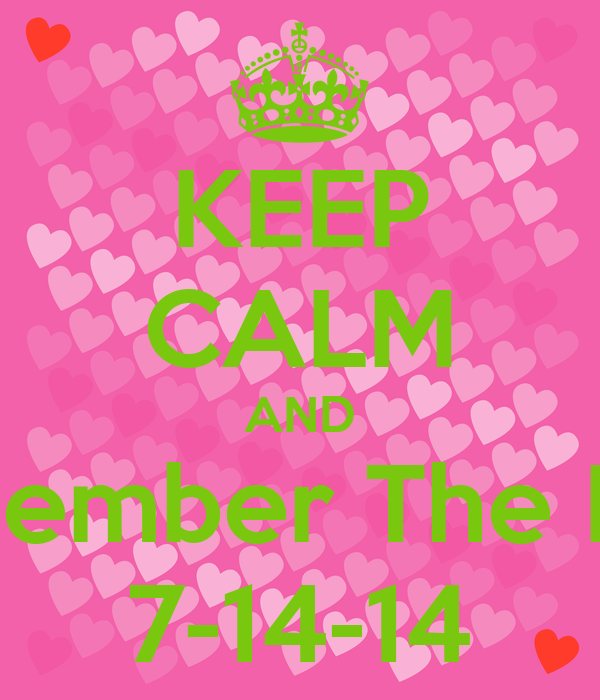 KEEP CALM AND Remember The Date 7-14-14