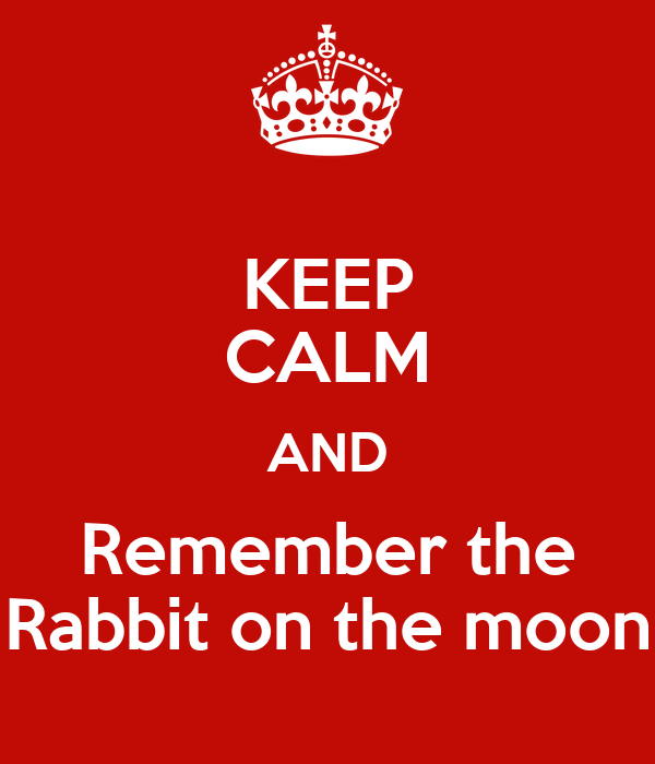 KEEP CALM AND Remember the Rabbit on the moon