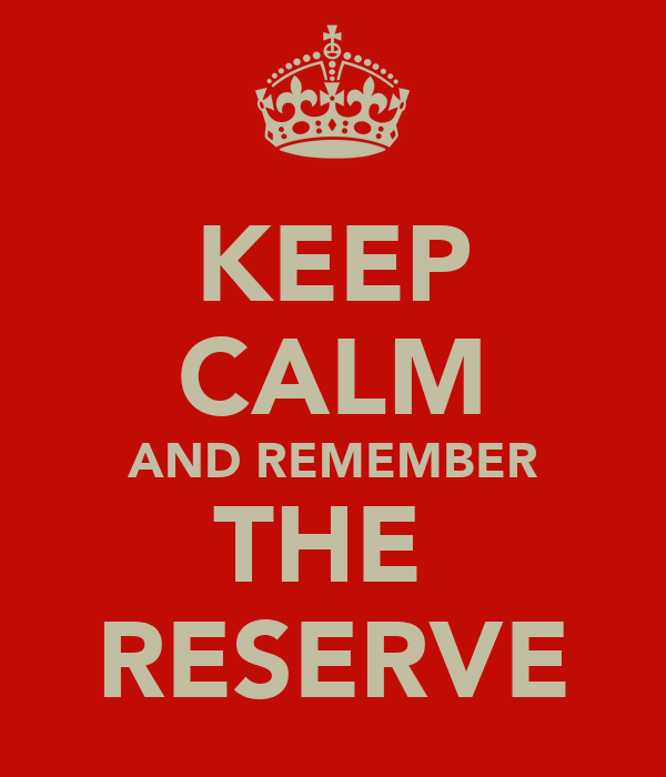 KEEP CALM AND REMEMBER THE  RESERVE