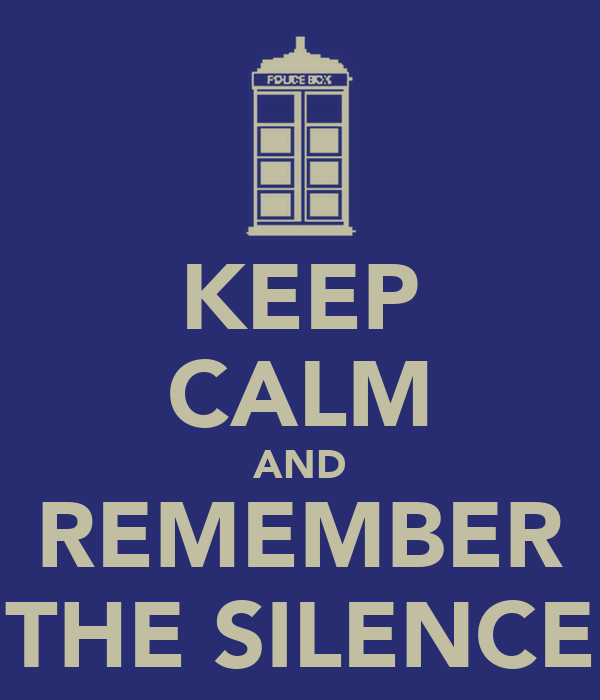 KEEP CALM AND REMEMBER THE SILENCE