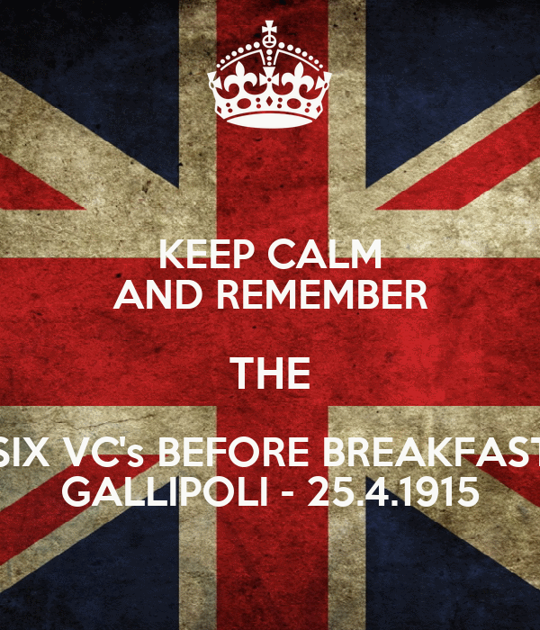 "KEEP CALM AND REMEMBER THE ""SIX VC's BEFORE BREAKFAST"" GALLIPOLI - 25.4.1915"