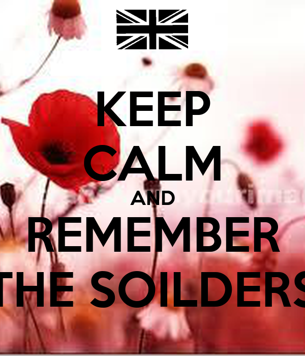 KEEP CALM AND REMEMBER THE SOILDERS
