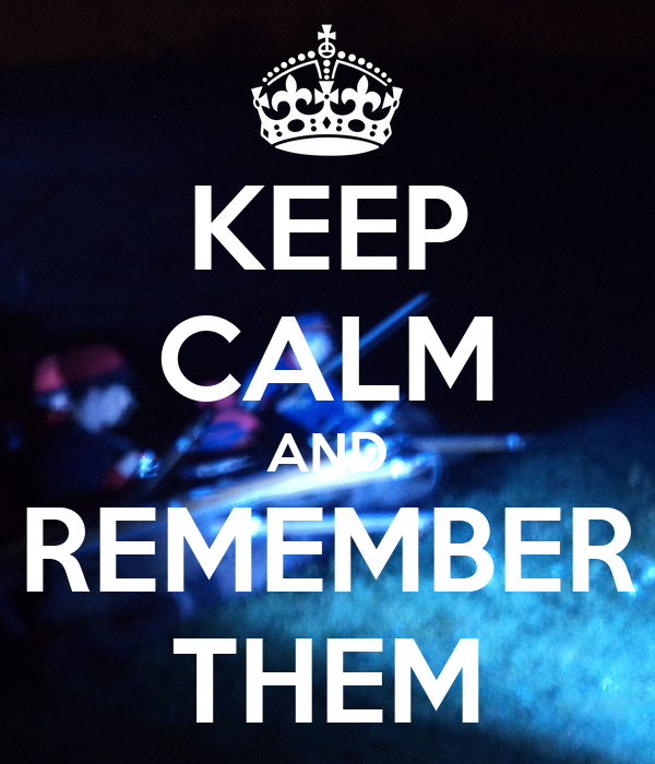 KEEP CALM AND REMEMBER THEM