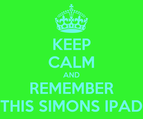 KEEP CALM AND REMEMBER THIS SIMONS IPAD