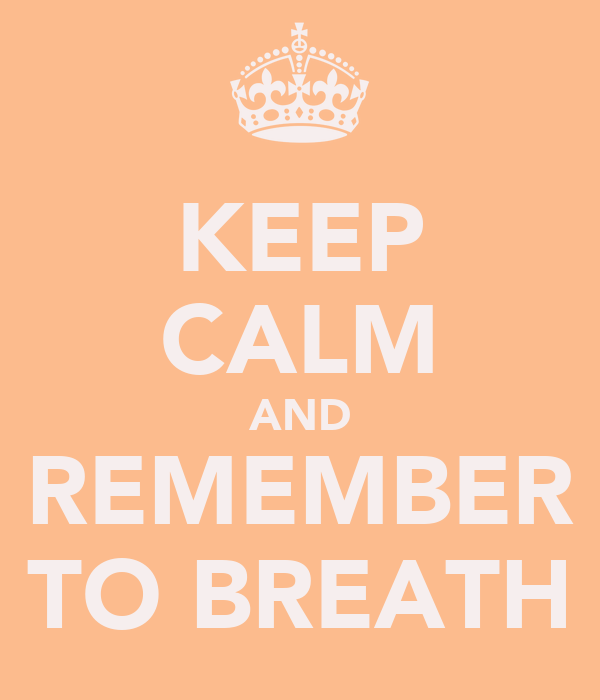 KEEP CALM AND REMEMBER TO BREATH