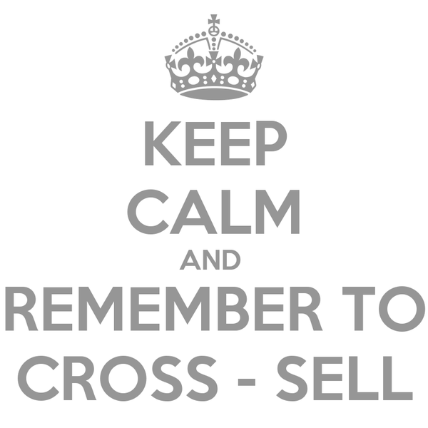 KEEP CALM AND  REMEMBER TO CROSS - SELL