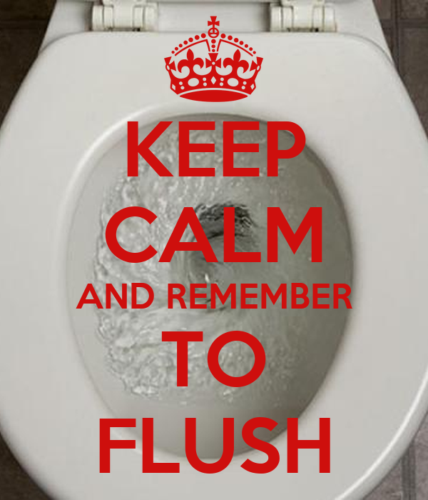KEEP CALM AND REMEMBER TO FLUSH