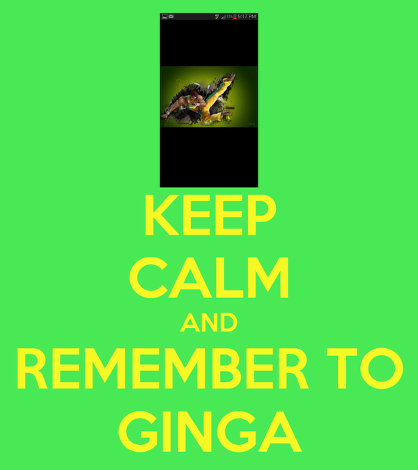 KEEP CALM AND REMEMBER TO GINGA