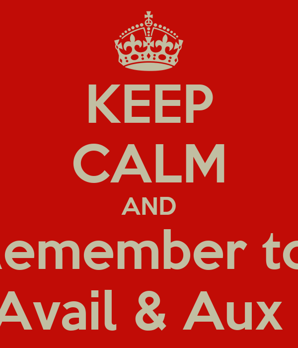 KEEP CALM AND Remember to  Hit Avail & Aux Out