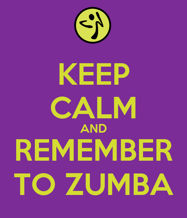 KEEP CALM AND REMEMBER TO ZUMBA