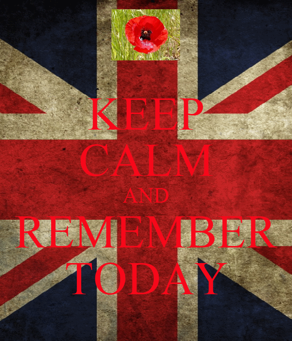 KEEP CALM AND REMEMBER TODAY