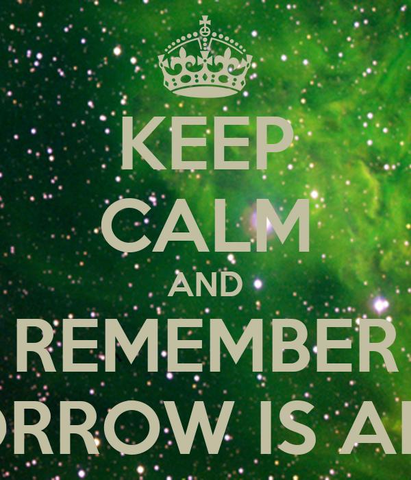 KEEP CALM AND REMEMBER TOMORROW IS ANAKIN