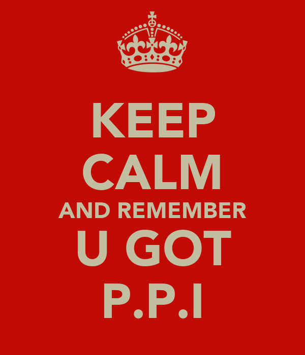 KEEP CALM AND REMEMBER U GOT P.P.I