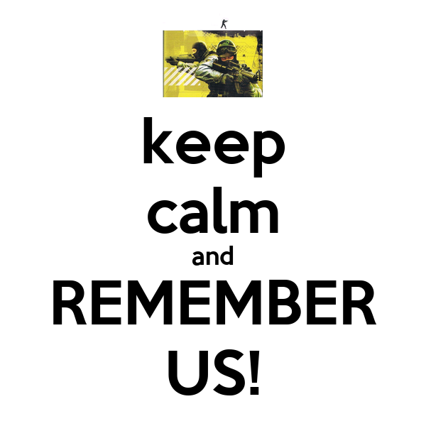 keep calm and REMEMBER US!