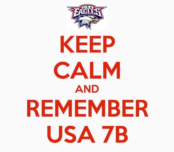 KEEP CALM AND REMEMBER USA 7B