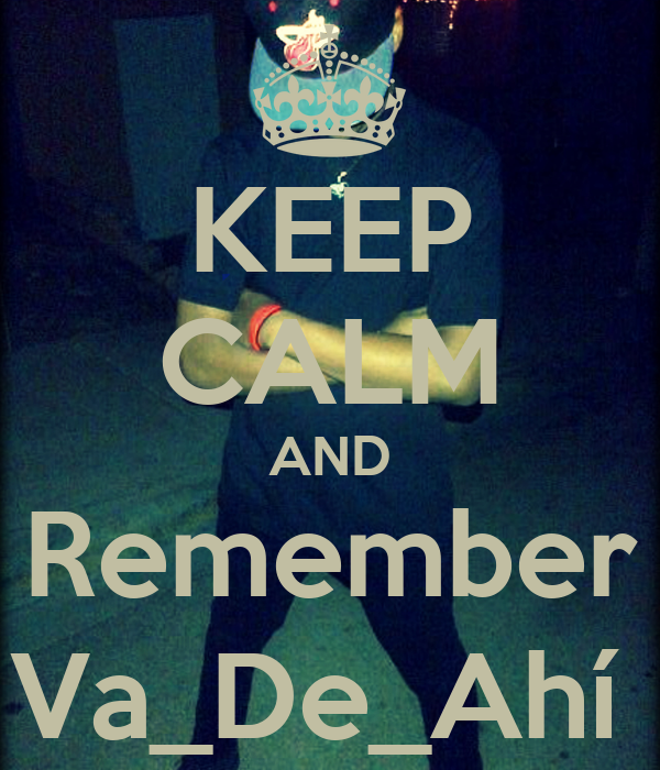 KEEP CALM AND Remember Va_De_Ahí