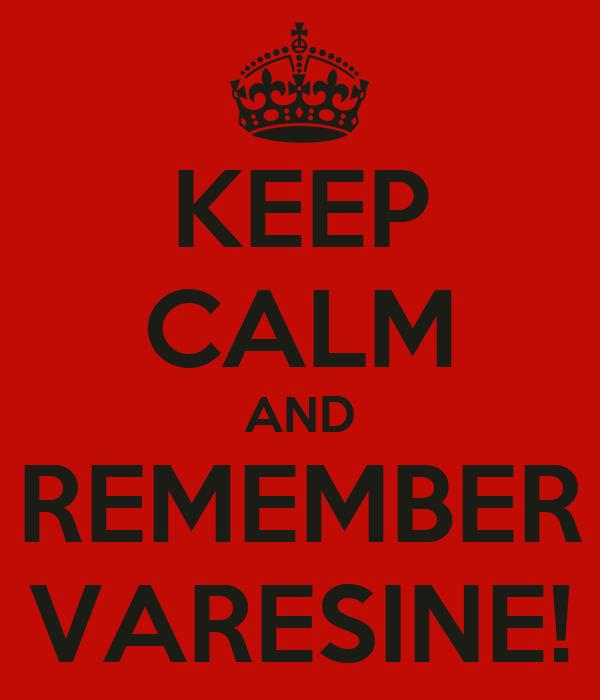 KEEP CALM AND REMEMBER VARESINE!