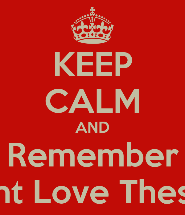 KEEP CALM AND Remember We Dont Love These Hoes