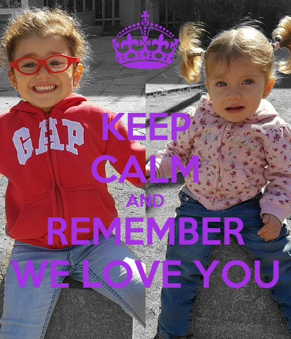 KEEP CALM AND REMEMBER WE LOVE YOU