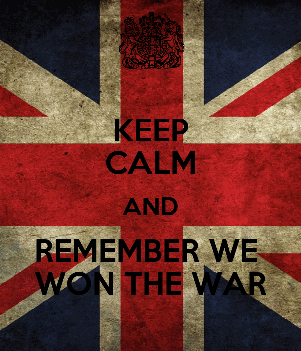 KEEP CALM AND REMEMBER WE  WON THE WAR