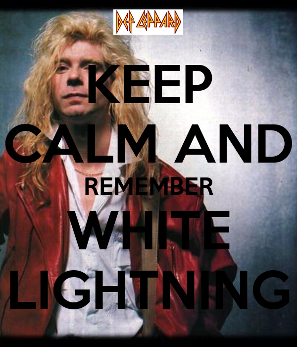 KEEP CALM AND REMEMBER WHITE LIGHTNING