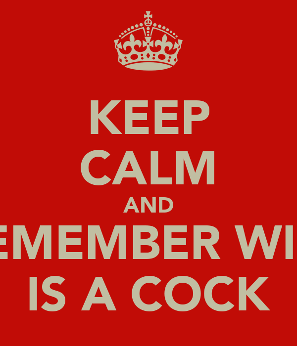 KEEP CALM AND REMEMBER WILL IS A COCK