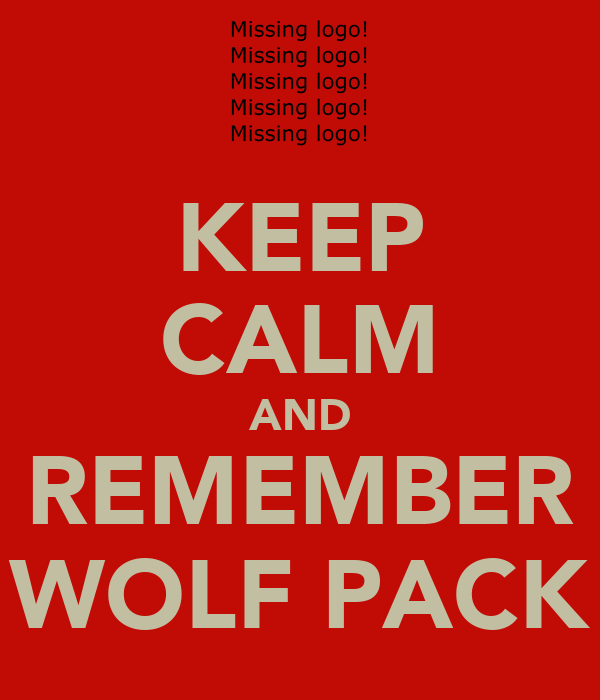 KEEP CALM AND REMEMBER WOLF PACK