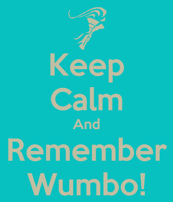 Keep Calm And Remember Wumbo!