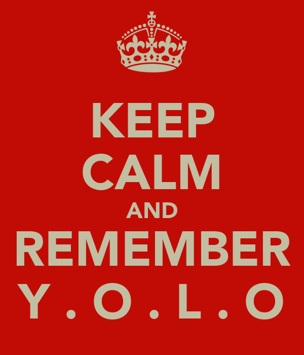 KEEP CALM AND REMEMBER Y . O . L . O