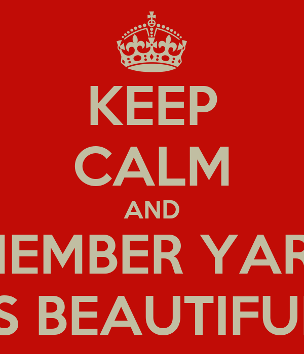 KEEP CALM AND REMEMBER YARILIS IS BEAUTIFUL