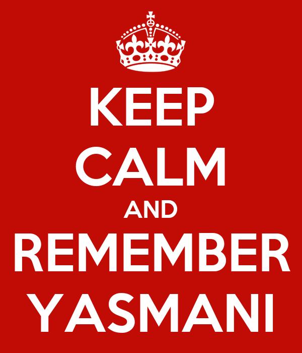 KEEP CALM AND REMEMBER YASMANI