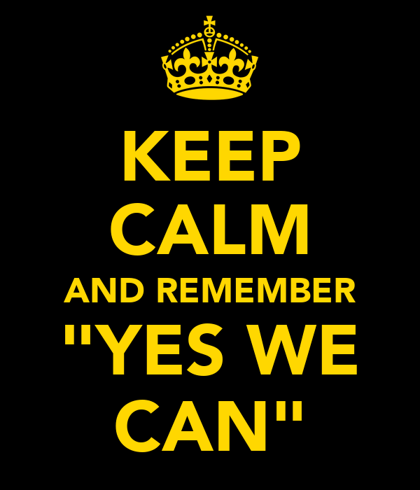 "KEEP CALM AND REMEMBER ""YES WE CAN"""