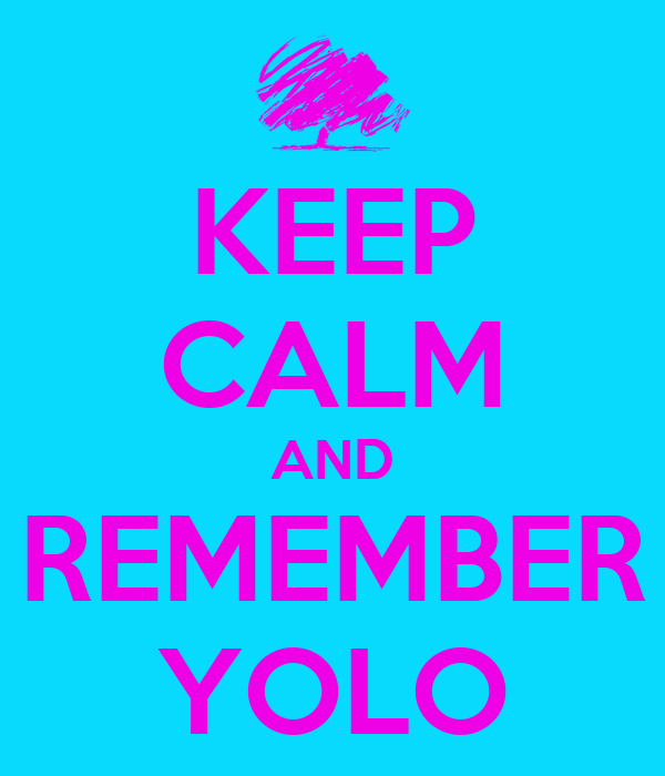 KEEP CALM AND REMEMBER YOLO