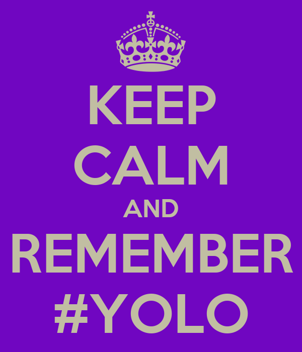 KEEP CALM AND REMEMBER #YOLO