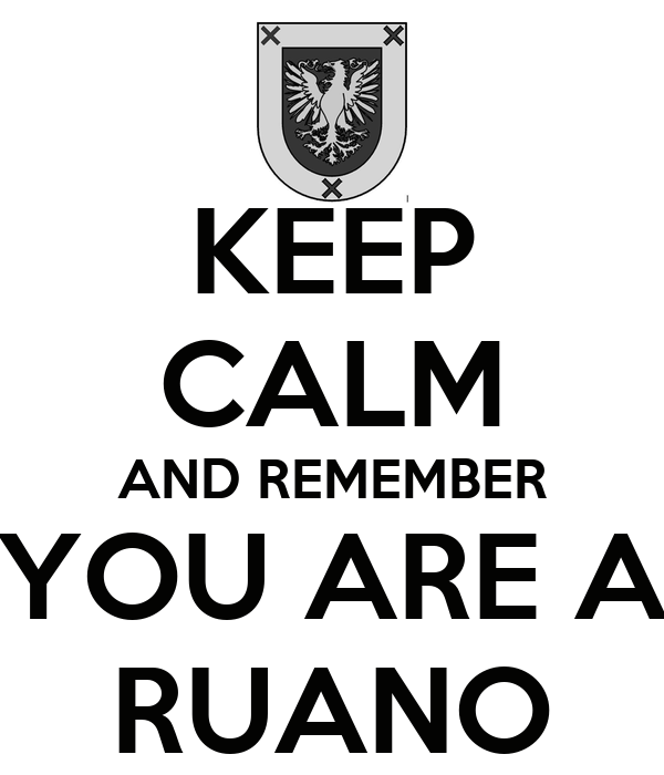 KEEP CALM AND REMEMBER YOU ARE A RUANO