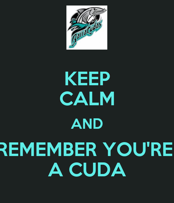 KEEP CALM AND REMEMBER YOU'RE  A CUDA