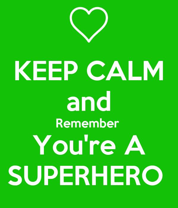 KEEP CALM and Remember  You're A SUPERHERO