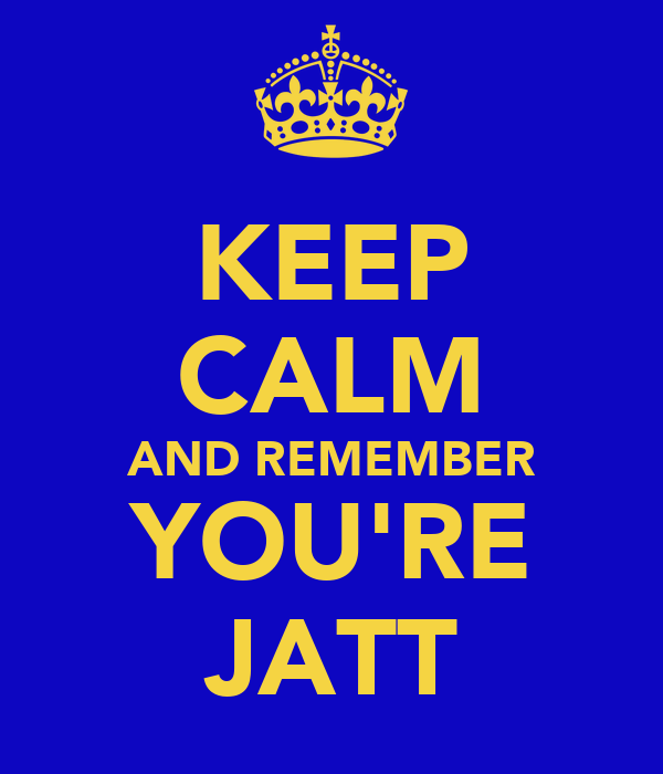 KEEP CALM AND REMEMBER YOU'RE JATT