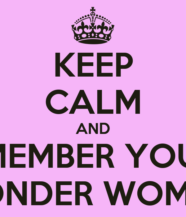 KEEP CALM AND REMEMBER YOU'RE WONDER WOMAN