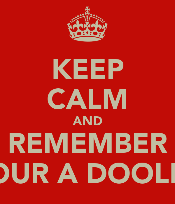 KEEP CALM AND REMEMBER YOUR A DOOLEY