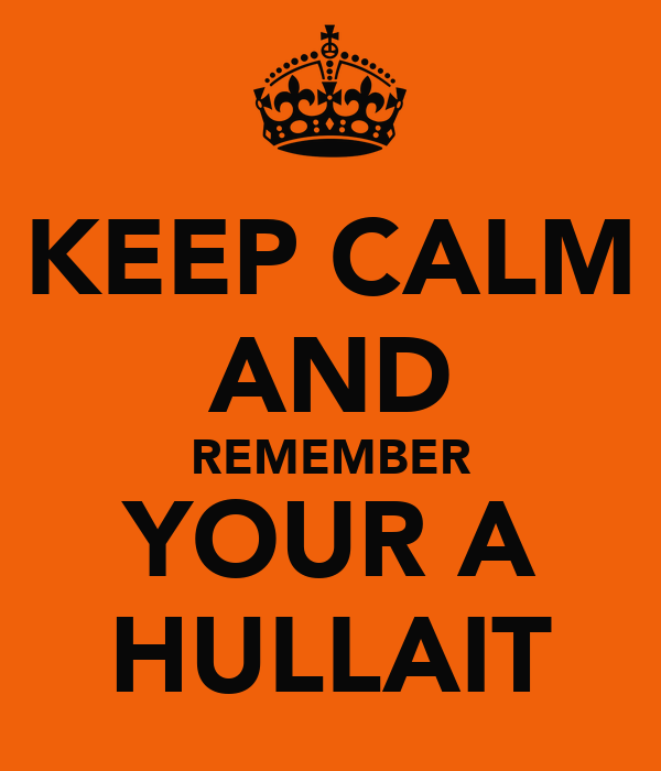 KEEP CALM AND REMEMBER YOUR A HULLAIT
