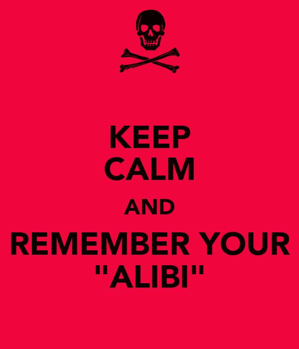 "KEEP CALM AND REMEMBER YOUR ""ALIBI"""